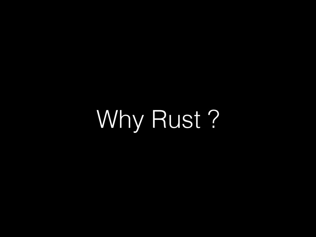Why Rust ?