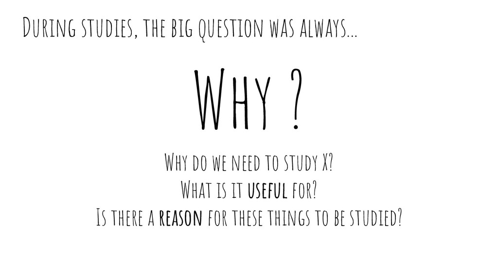 Why ? Why do we need to study X? What is it use...