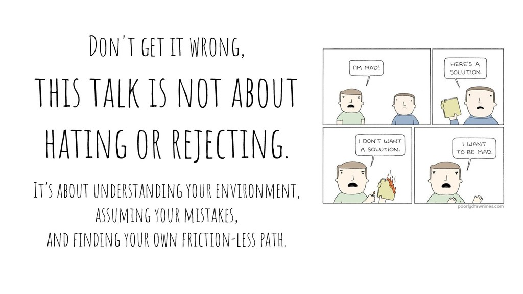 this talk is not about hating or rejecting. It'...