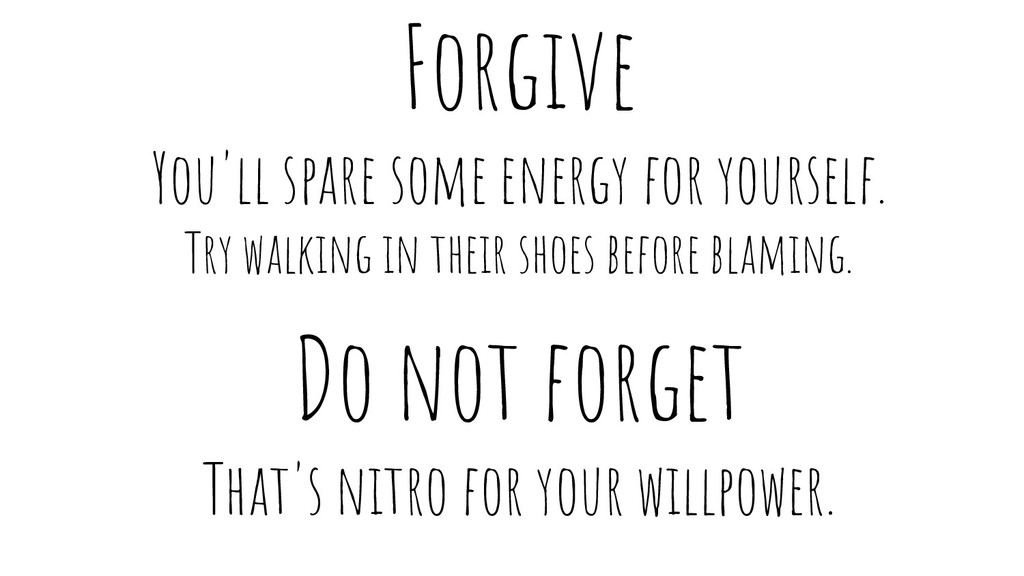 Forgive You'll spare some energy for yourself. ...