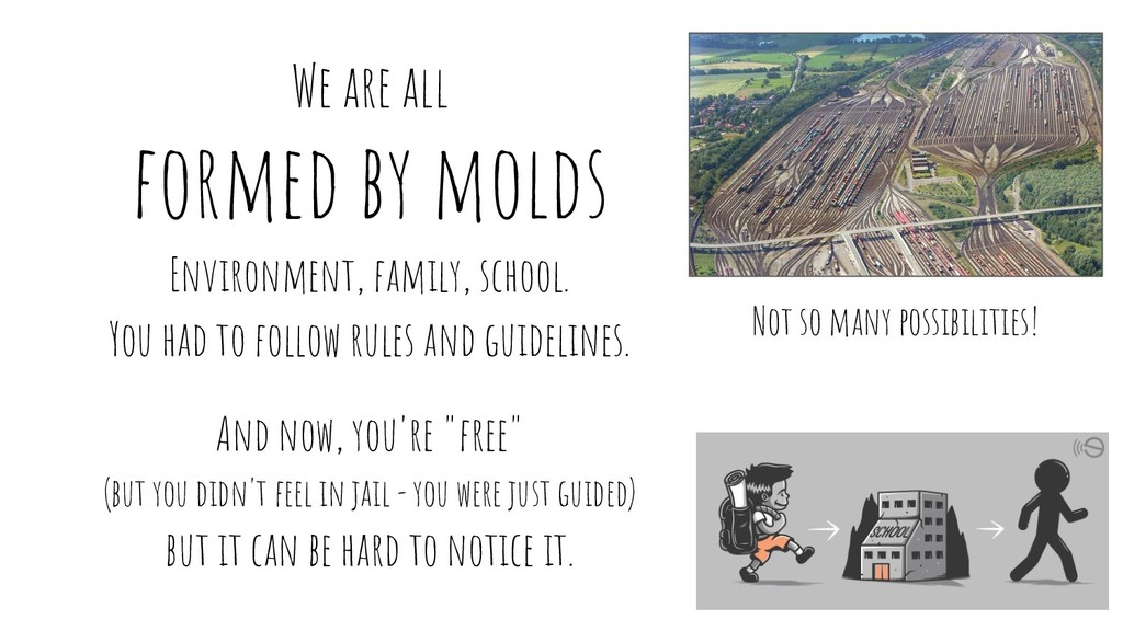 We are all formed by molds Environment, family,...