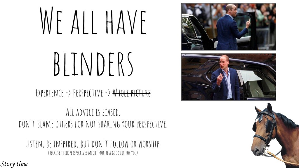 We all have blinders Experience -> Perspective ...