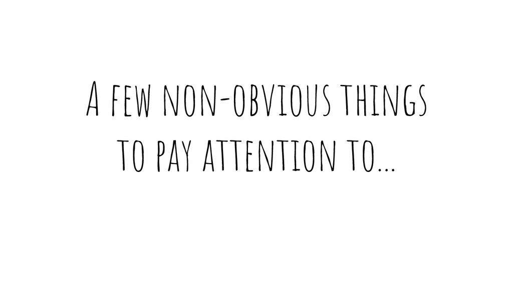 A few non-obvious things to pay attention to...