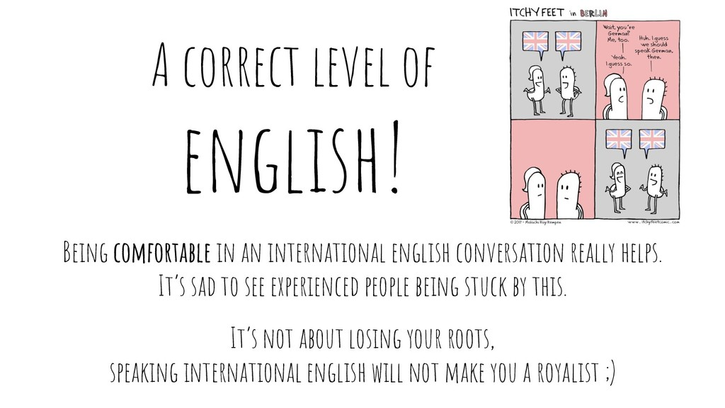 A correct level of english! Being comfortable i...