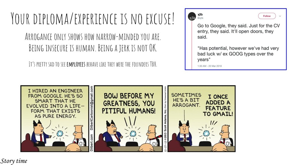 Your diploma/experience is no excuse! Arrogance...