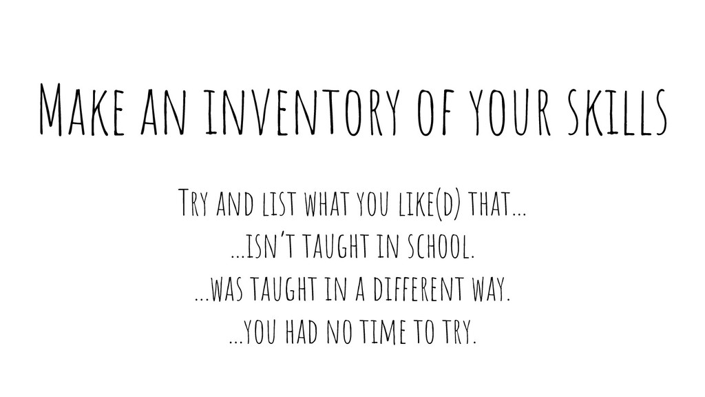 Make an inventory of your skills Try and list w...