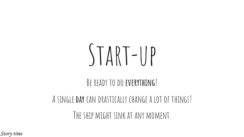 Start-up Be ready to do everything! A single da...
