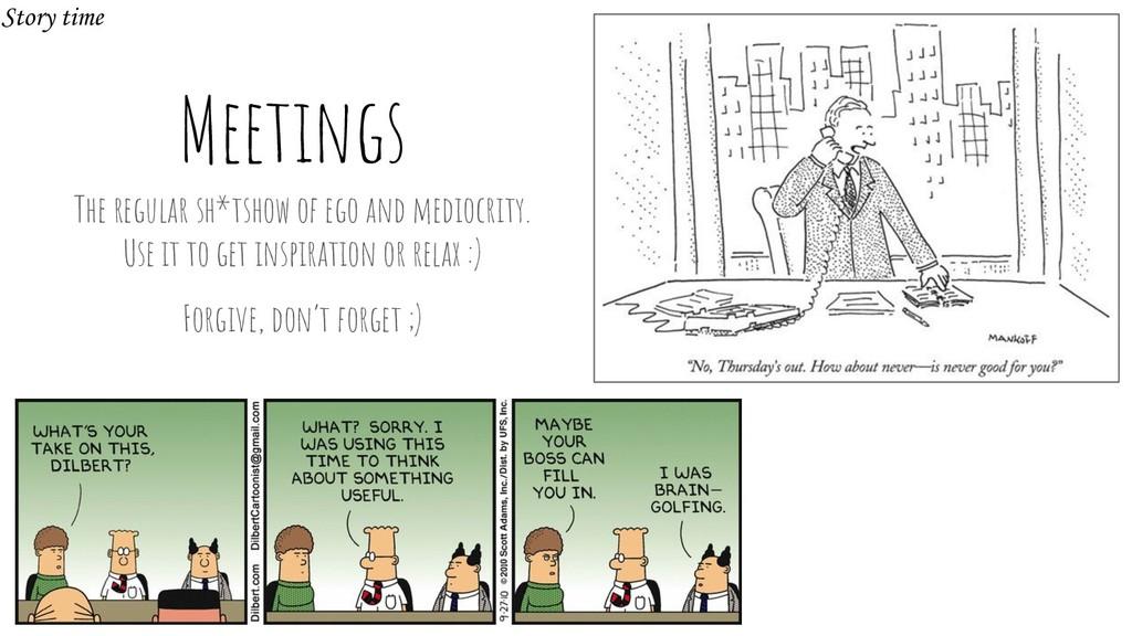 Meetings The regular sh*tshow of ego and medioc...