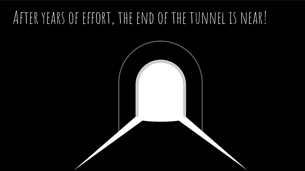 After years of effort, the end of the tunnel is...