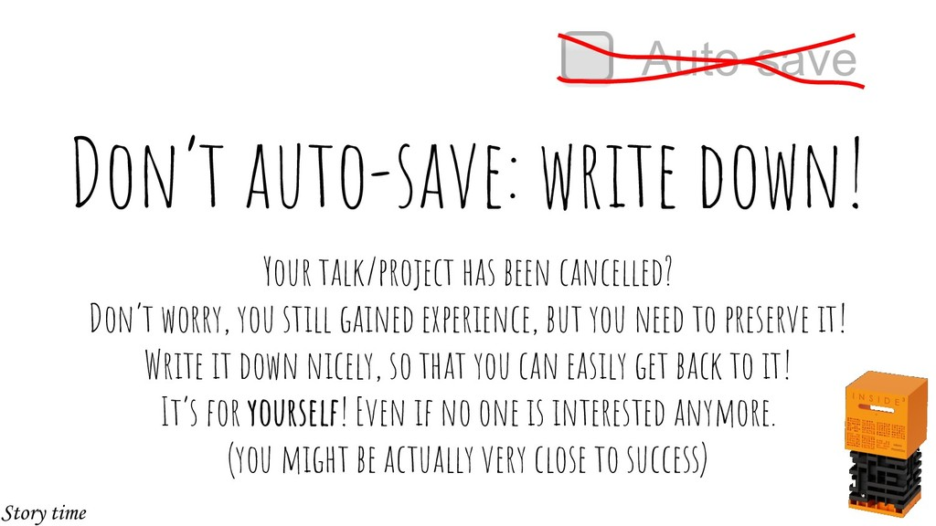 Don't auto-save: write down! Your talk/project ...