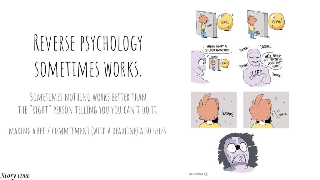 Reverse psychology sometimes works. Sometimes n...