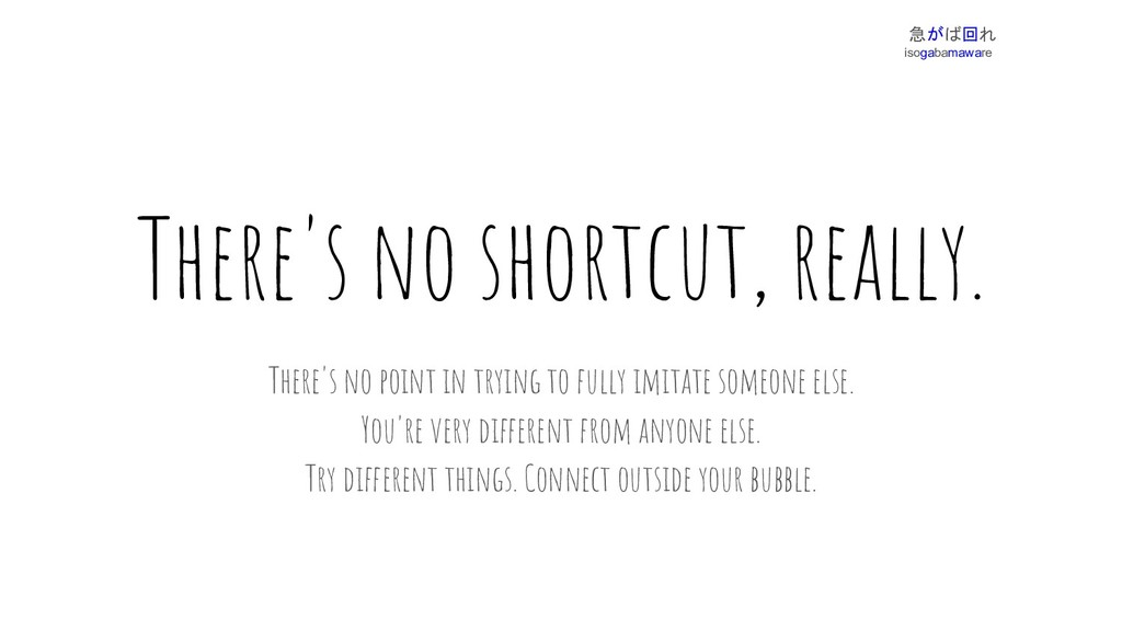There's no shortcut, really. There's no point i...