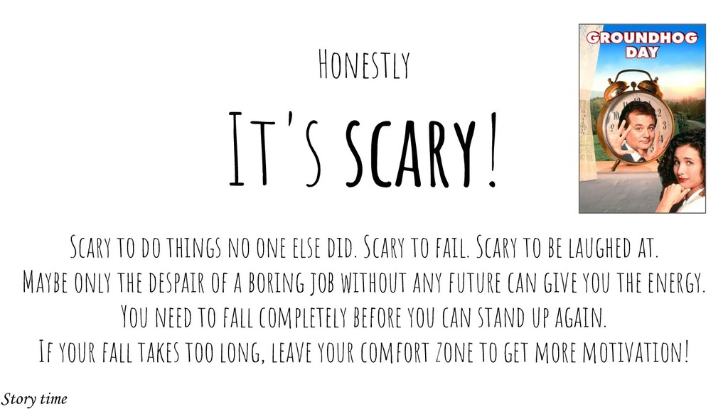 It's scary! Scary to do things no one else did....