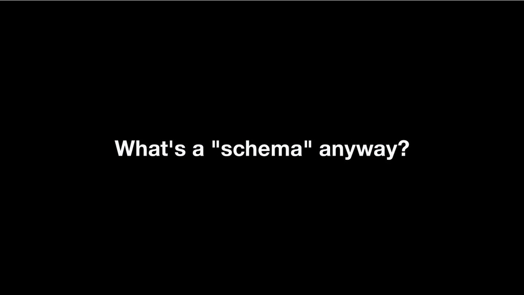 """What's a """"schema"""" anyway?"""