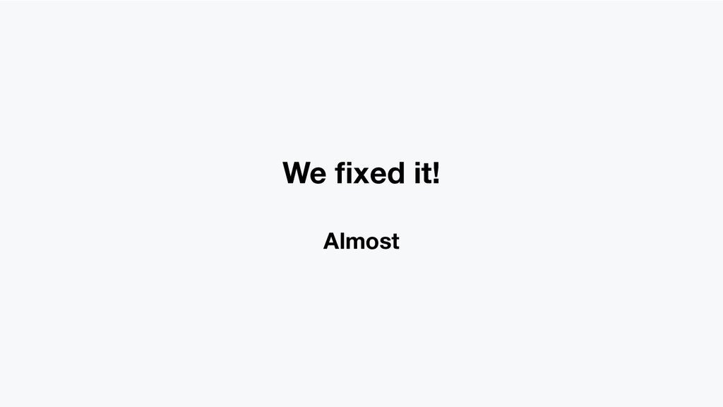 We fixed it! Almost