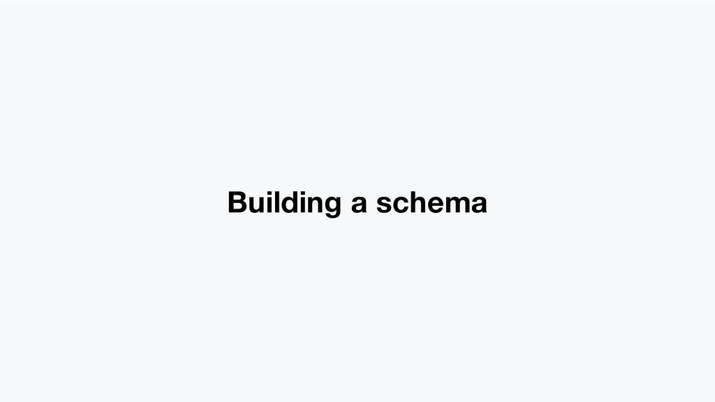 Building a schema