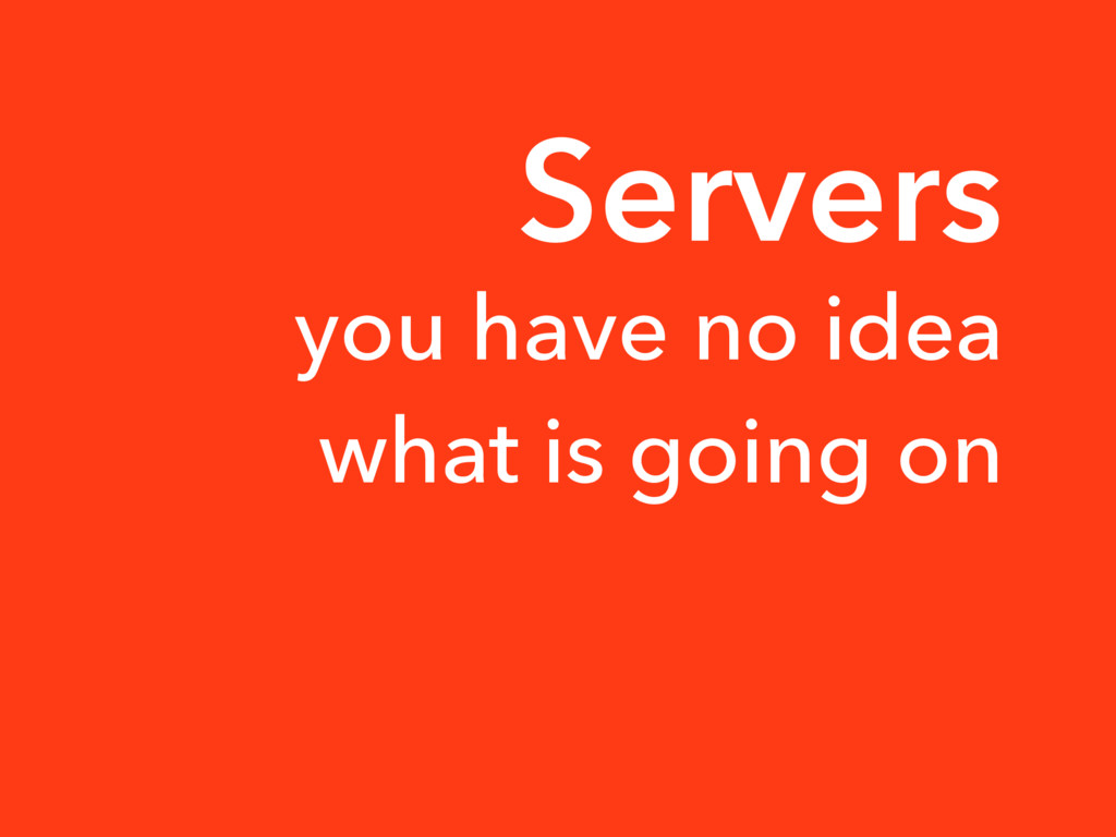 Servers you have no idea what is going on