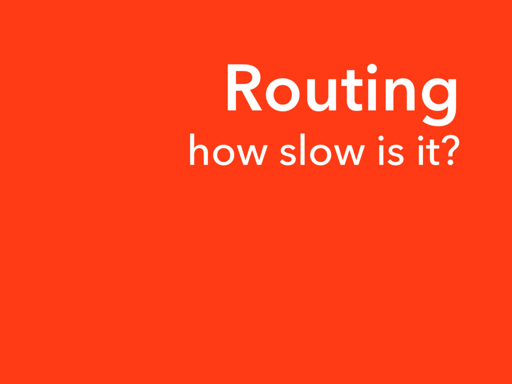 Routing how slow is it?