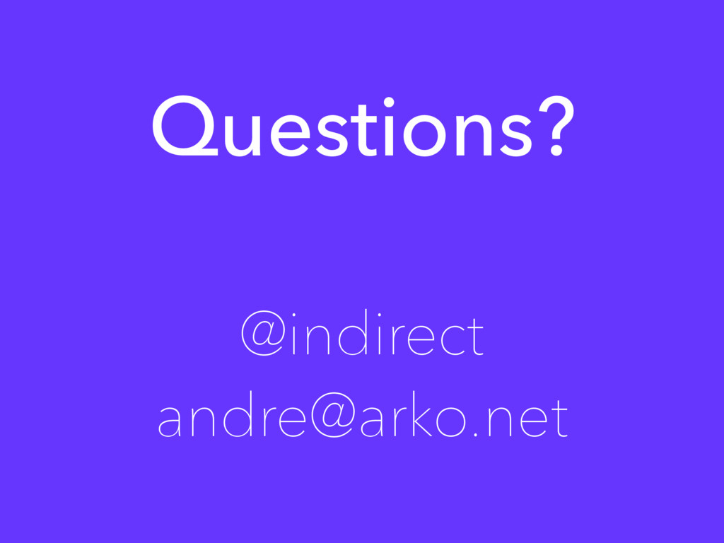@indirect andre@arko.net Questions?