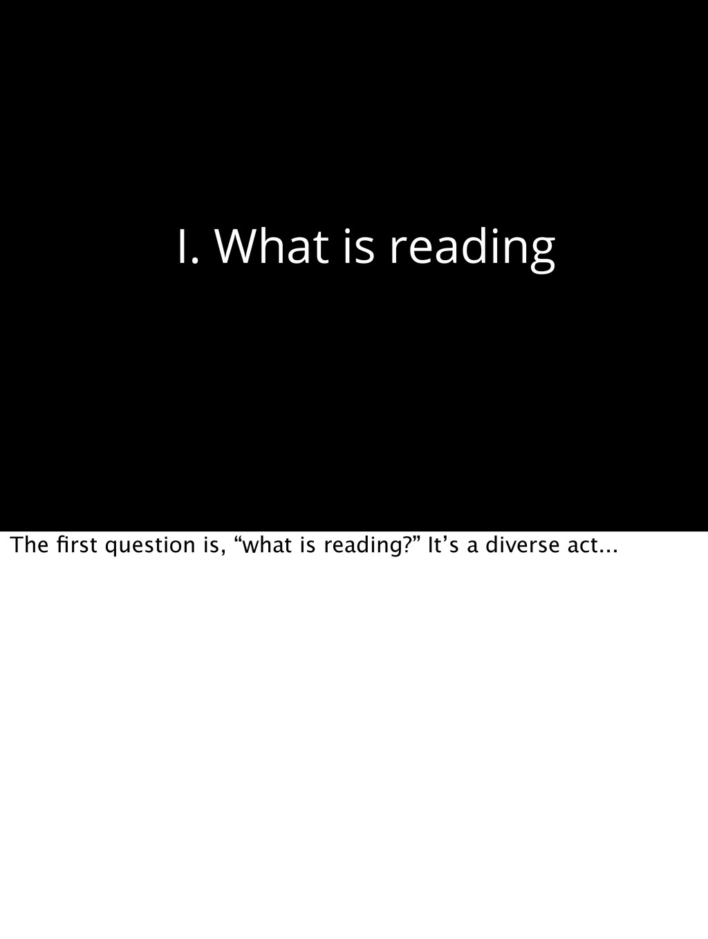 """I. What is reading The first question is, """"what ..."""