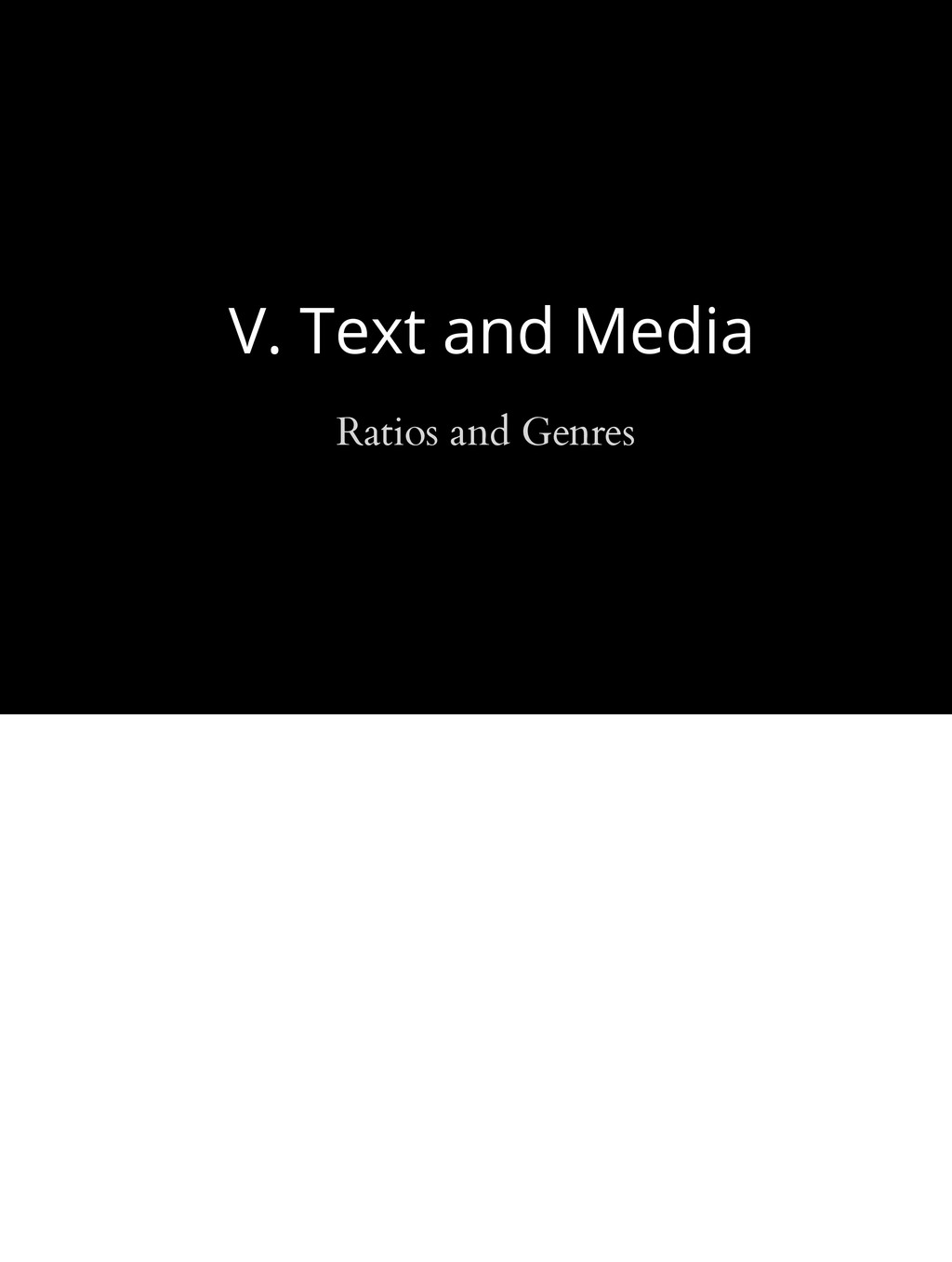 V. Text and Media Ratios and Genres