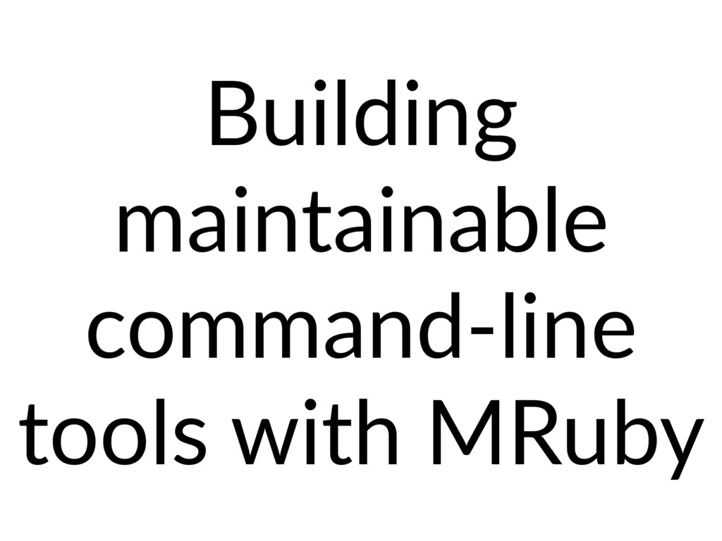 Building maintainable command-line tools with M...