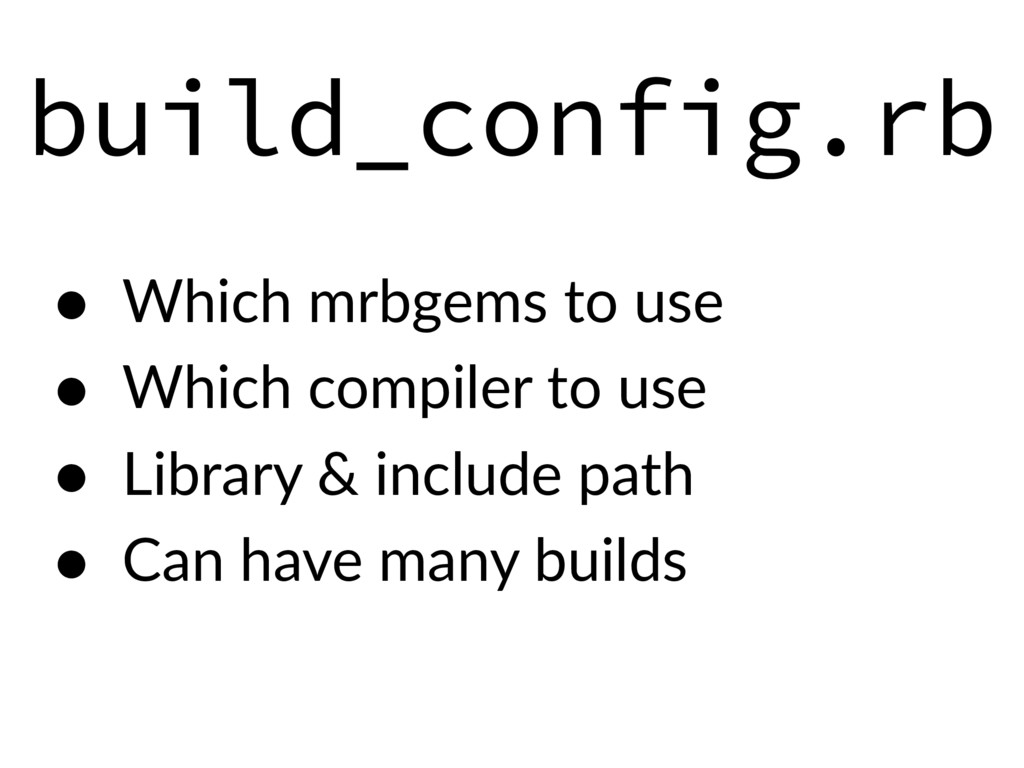 build_config.rb • Which mrbgems to use • Which ...