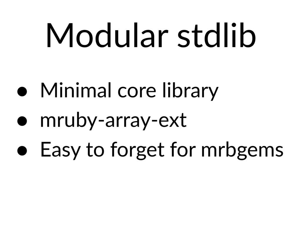 Modular stdlib • Minimal core library • mruby-a...