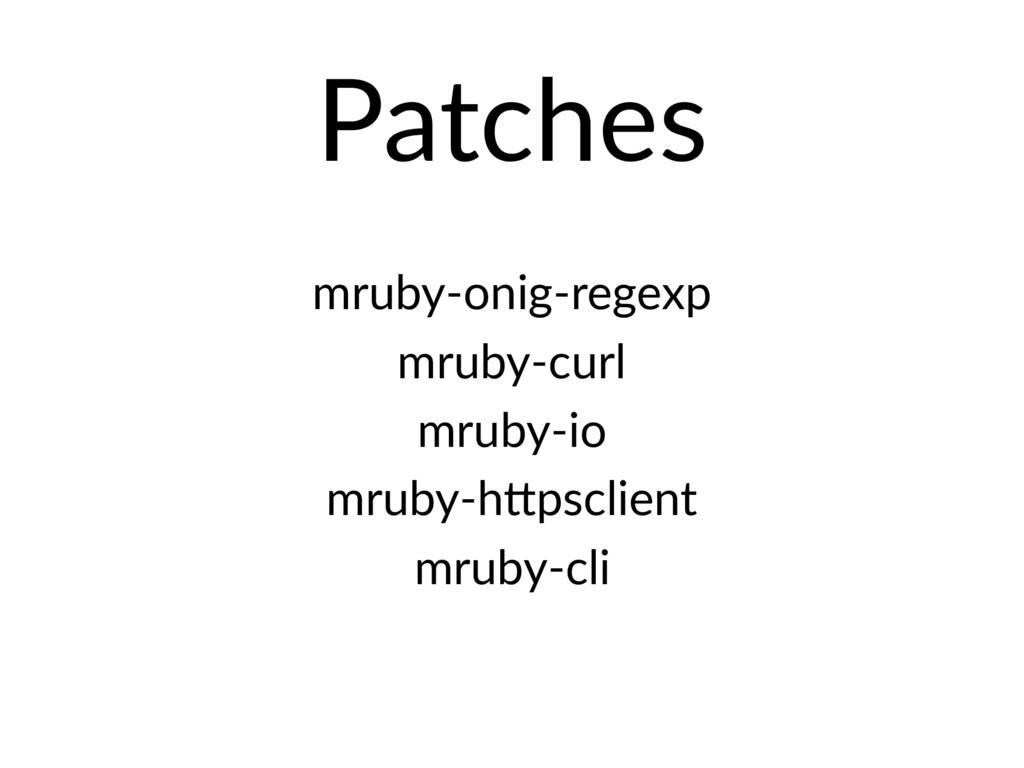 Patches mruby-onig-regexp mruby-curl mruby-io m...