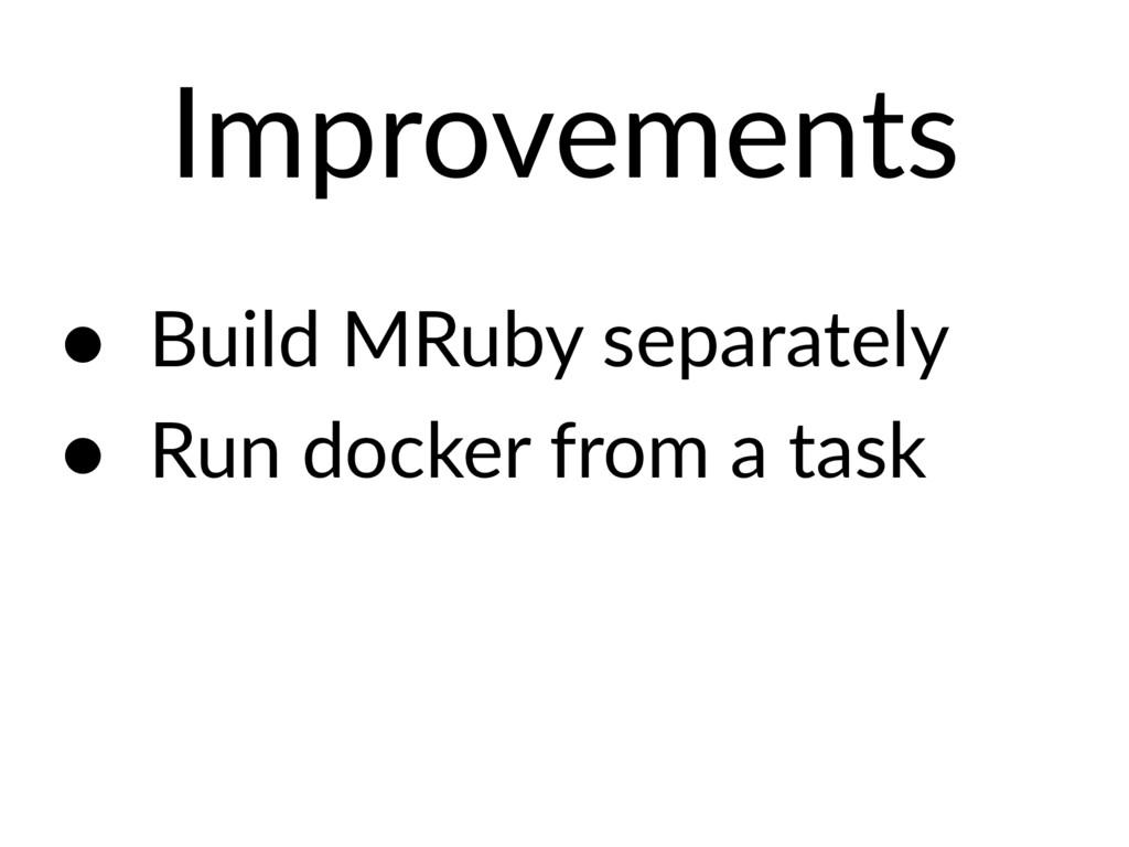 Improvements • Build MRuby separately • Run doc...