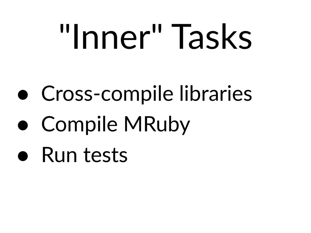 """Inner"" Tasks • Cross-compile libraries • Compi..."