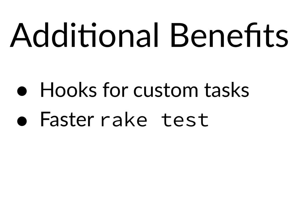 AddiEonal Benefits • Hooks for custom tasks • Fa...