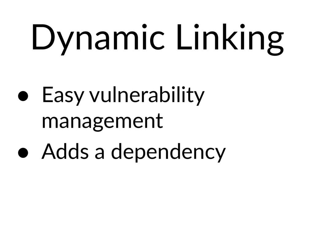 Dynamic Linking • Easy vulnerability management...