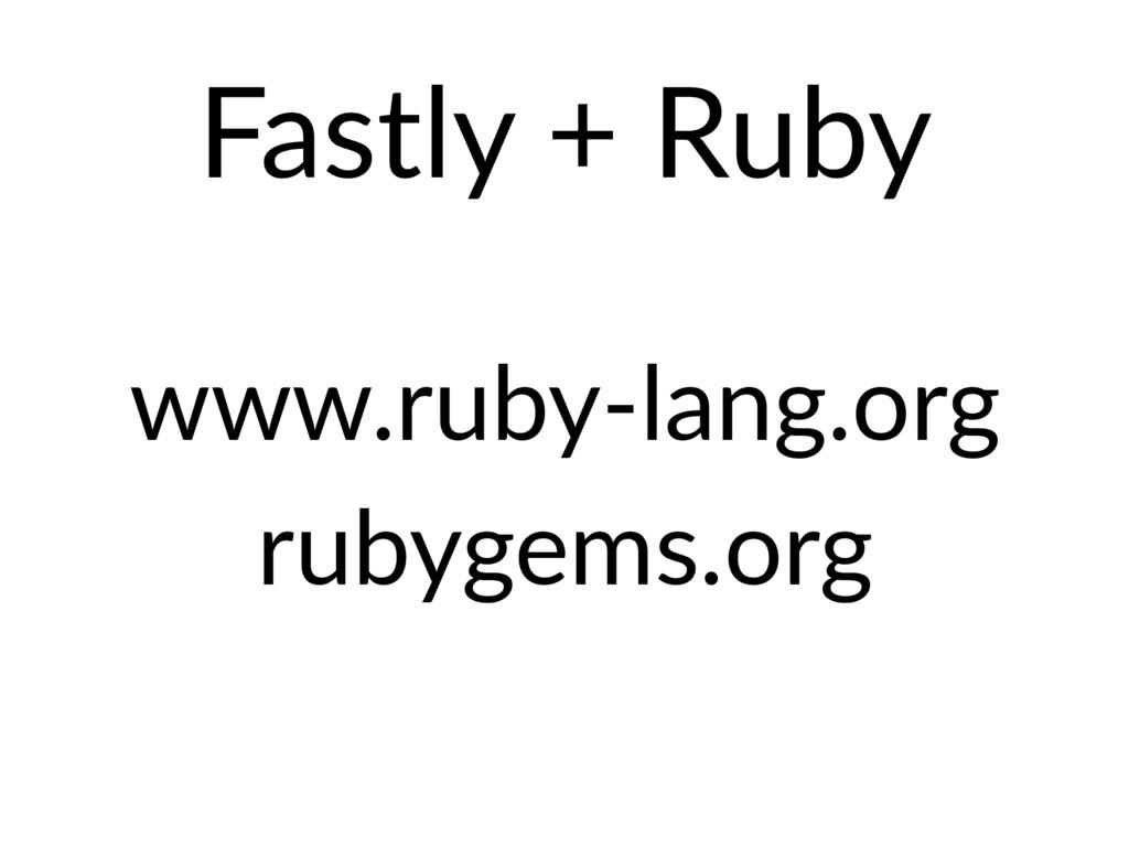 Fastly + Ruby www.ruby-lang.org rubygems.org