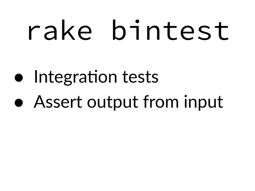 rake bintest • IntegraEon tests • Assert output...