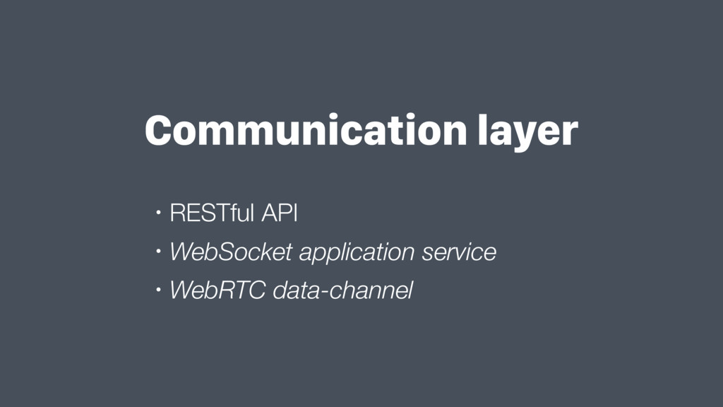 Communication layer • RESTful API • WebSocket a...
