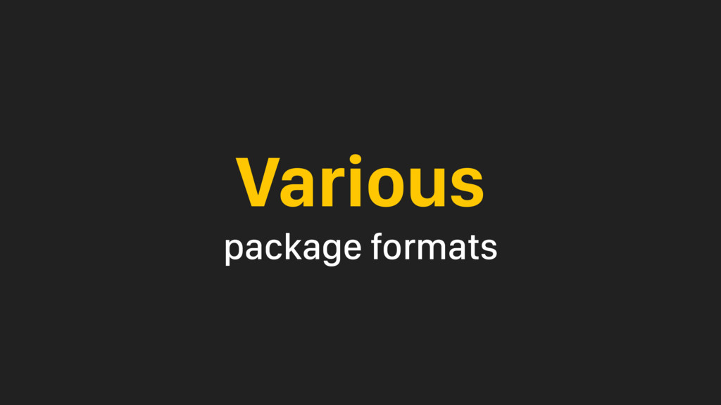 Various package formats
