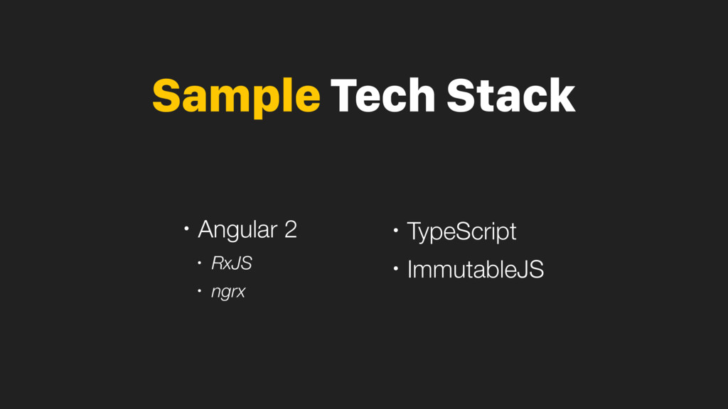 Sample Tech Stack • Angular 2 • RxJS • ngrx • T...