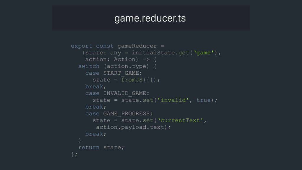 game.reducer.ts export const gameReducer = (sta...