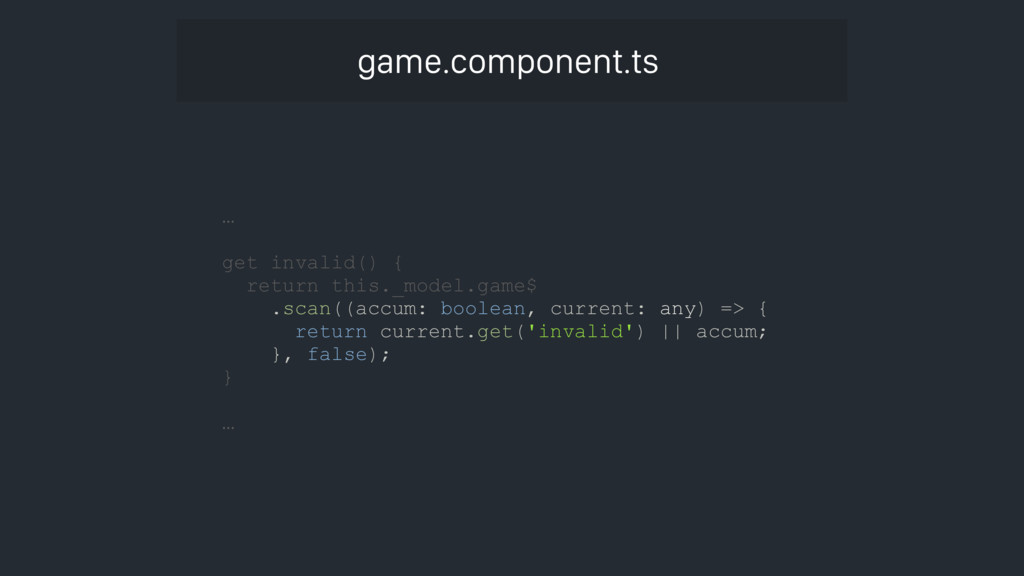 game.component.ts … get invalid() { return this...