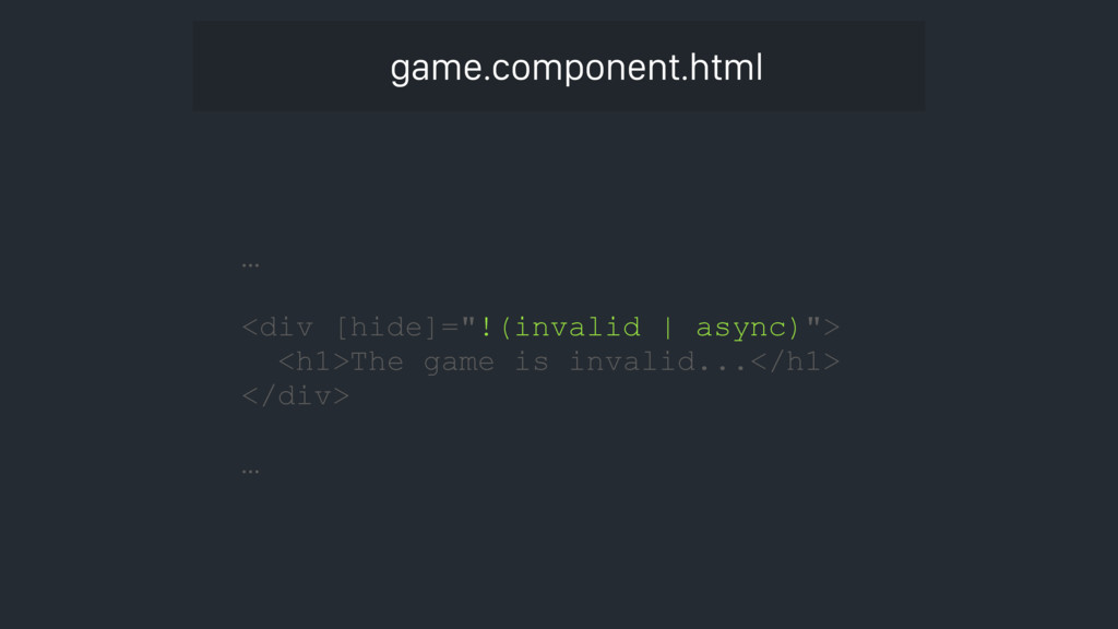 "game.component.html … <div [hide]=""!(invalid | ..."