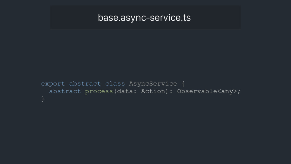 export abstract class AsyncService { abstract p...