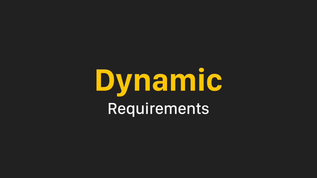 Dynamic Requirements