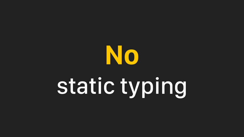 No static typing