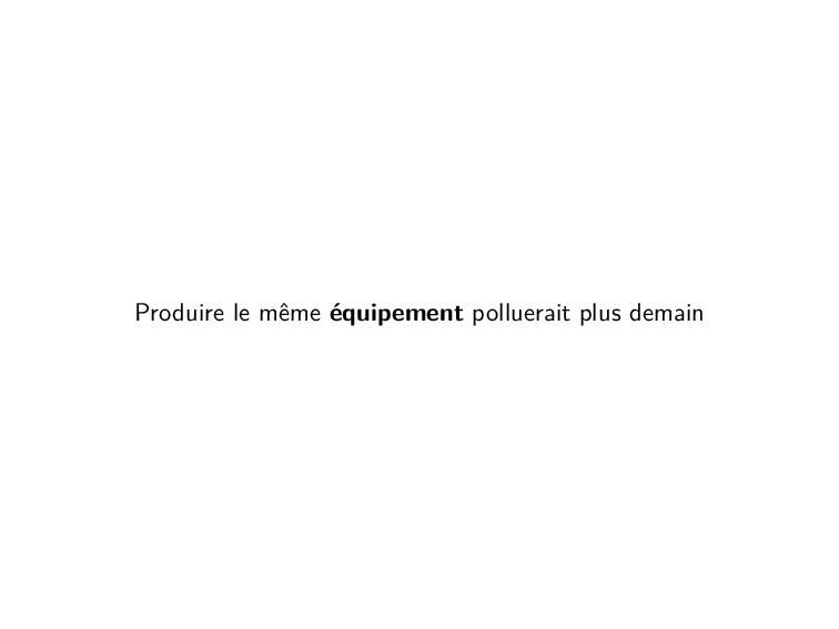 Produire le même équipement polluerait plus dem...