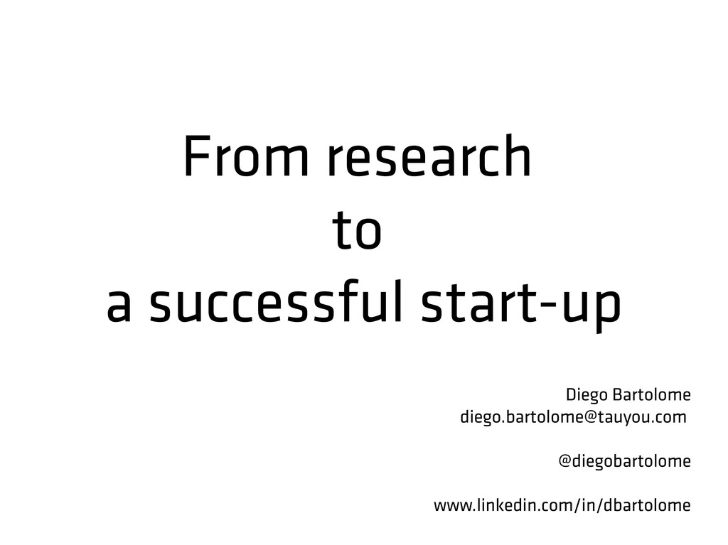 From research to a successful start-up Diego Ba...
