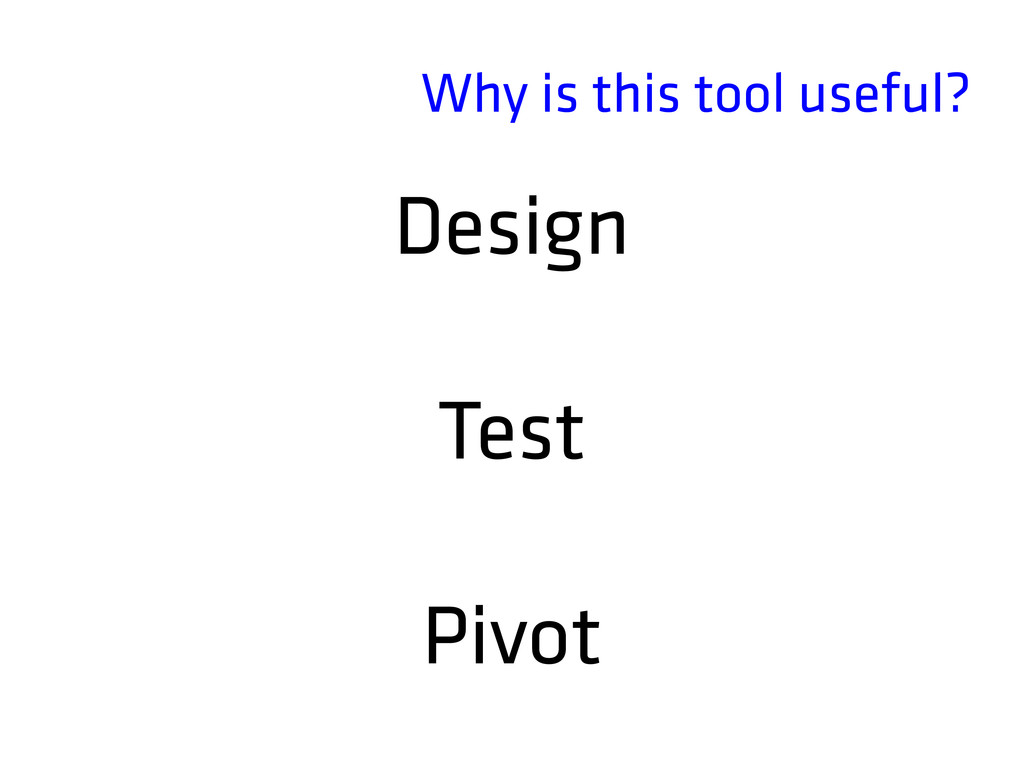 Why is this tool useful? Design Test Pivot