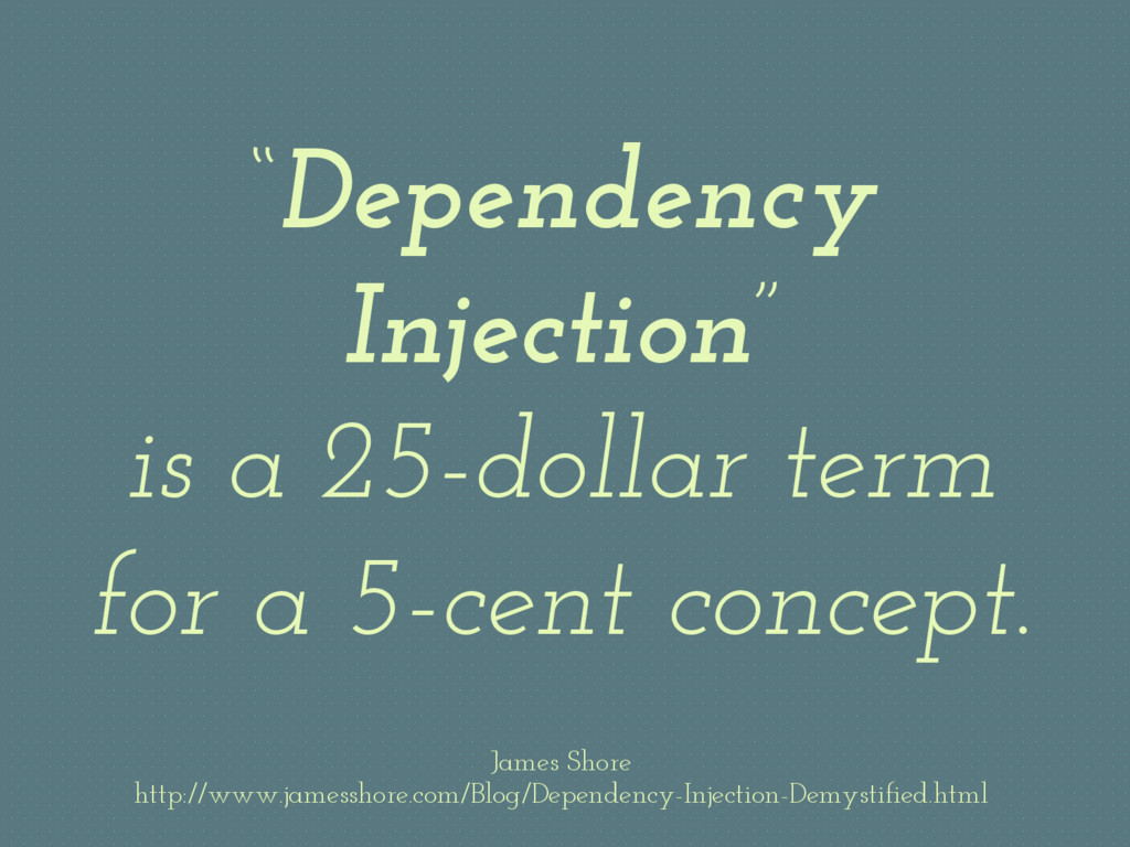 """""""Dependency Injection"""" is a 25-dollar term for ..."""