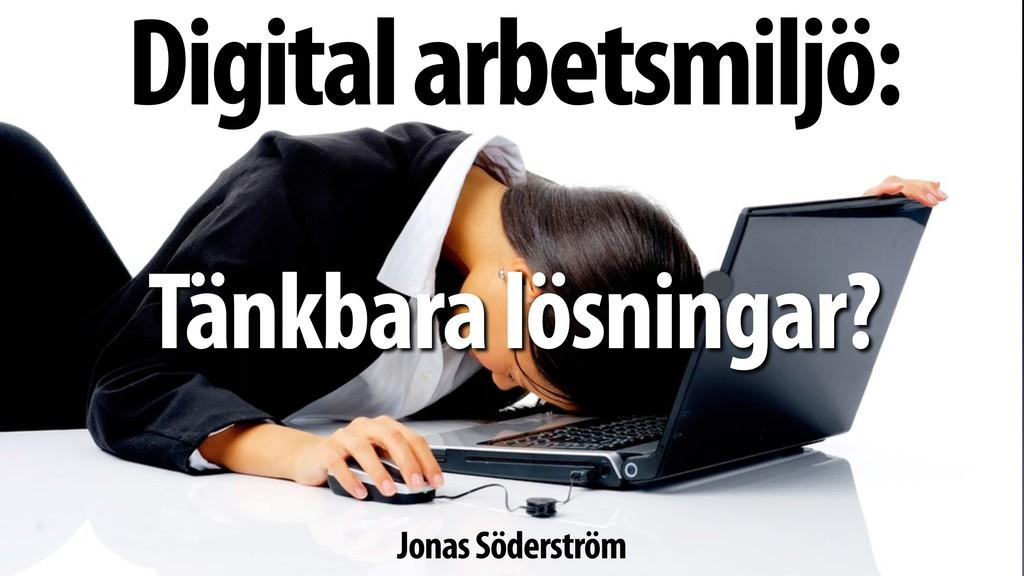 Digital arbetsmiljö: Tänkbara lösningar? Jonas ...