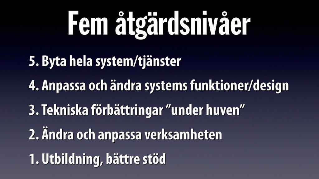 Fem åtgärdsnivåer 5. Byta hela system/tjänster ...